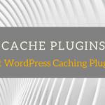 Best Free WordPress Caching Plugins