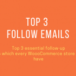 Top 3 essential follow-up emails which every WoooCommerce store should have